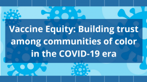 Vaccine Equity: Building Trust Among Communities of Color in the COVID-19 Era
